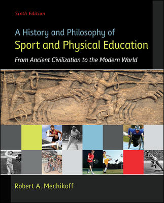A HISTORY & PHILOSOPHY OF SPORT AND PHY EDU: FROM ANCIENT CIV TO THE MOD WRLD